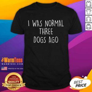 Fantastic I Was Normal Three Dogs Ago Shirt