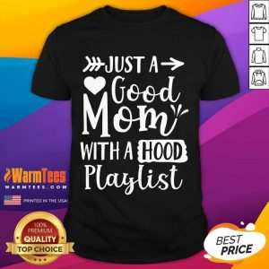 Fantastic Just A Good Mom With A Hood Playlist Shirt
