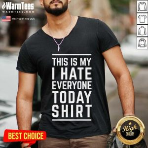 Fantastic This Is My I Hate Everyone Today V-neck