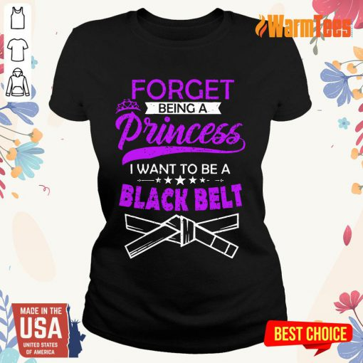Forget Being A Princess I Want To Be A Black Belt Ladies Tee