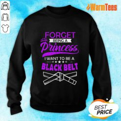 Forget Being A Princess I Want To Be A Black Belt Sweater