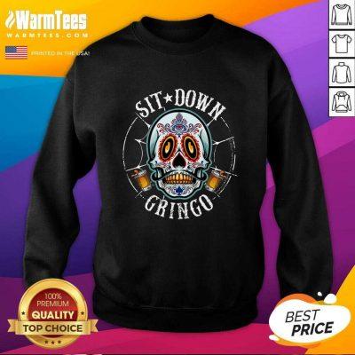 Funny Cinco De Mayo Sit Down Gringo Sweatshirt