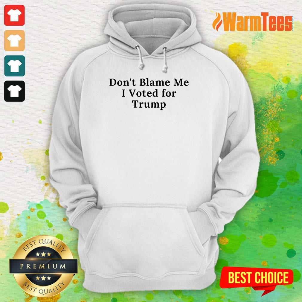 Funny Don't Blame Me I Voted For Trump Hoodie