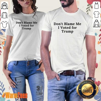 Funny Don't Blame Me I Voted For Trump Ladies Tee