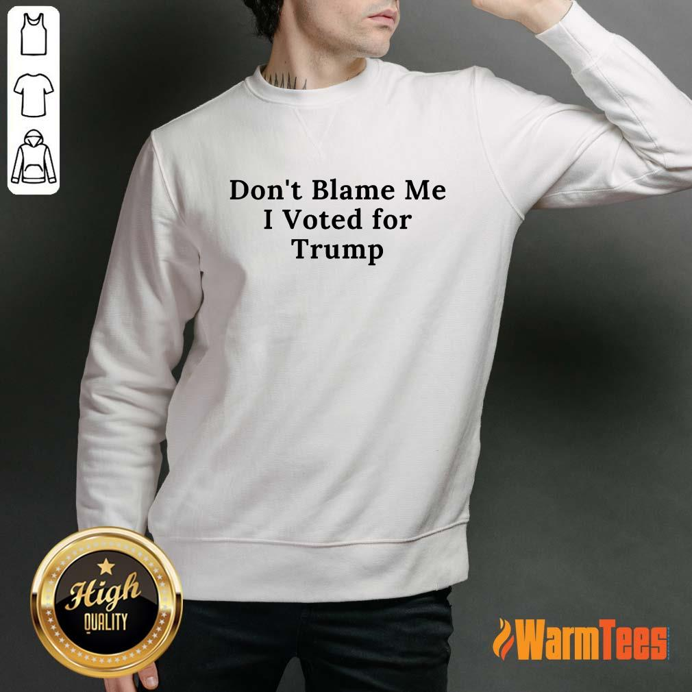 Funny Don't Blame Me I Voted For Trump Sweater
