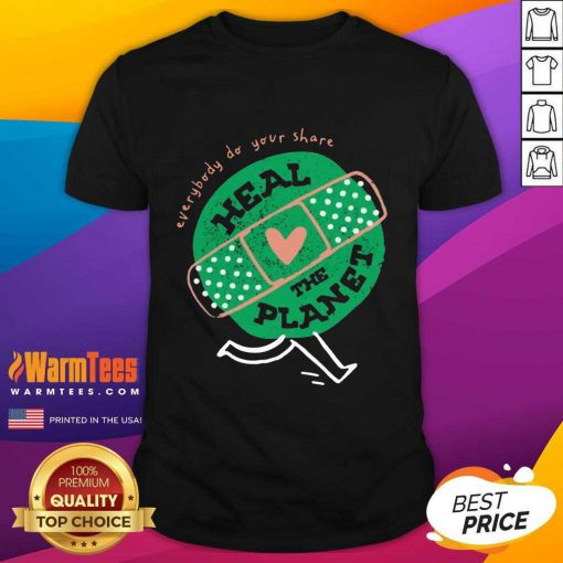 Funny Everybody Do Your Share Heal The Planet Earth Day Shirt