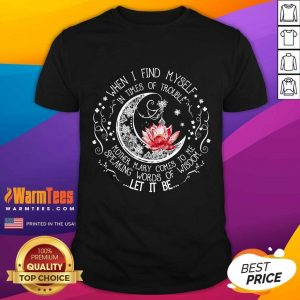 Funny Lotus When I Find Myself In Times Of Trouble Shirt