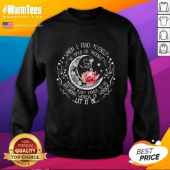 Funny Lotus When I Find Myself In Times Of Trouble Sweatshirt