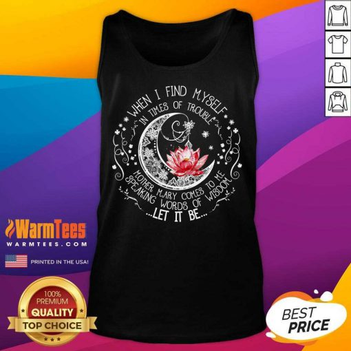 Funny Lotus When I Find Myself In Times Of Trouble Tank Top