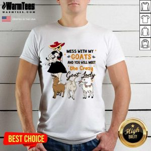 Funny Mess With My Goats The Crazy Goat Lady Shirt