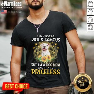 Funny White Pitbull I May Not Be Rich And Famous But I'm A Dog Mom And That's Priceless V-neck