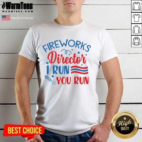 Good Fireworks Director I Run You Run Shirt