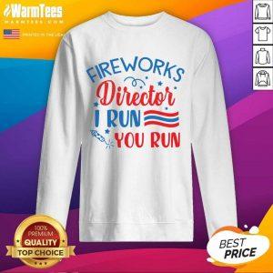 Good Fireworks Director I Run You Run Sweatshirt