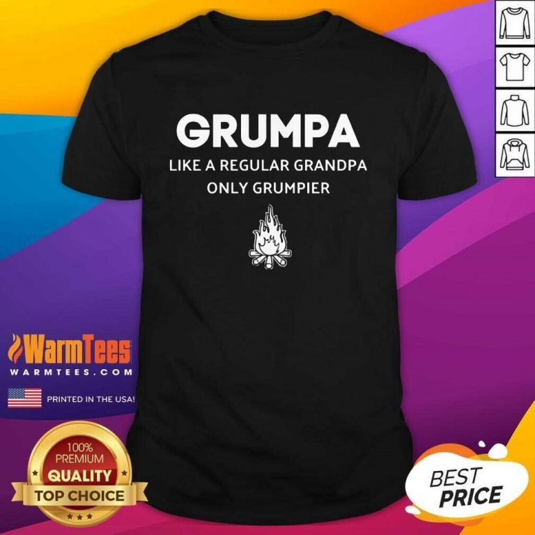 Good Grumpa Like A Regular Grandpa Only Grumpier Shirt