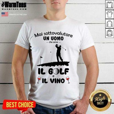 Good Mai Sottovalutare Una Donna Che Ama IL Golf E IL Vino Shirt