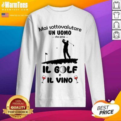 Good Mai Sottovalutare Una Donna Che Ama IL Golf E IL Vino Sweatshirt
