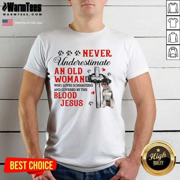 Good Never Underestimate An Old Man Blood Of Jesus Schnauzer Shirt