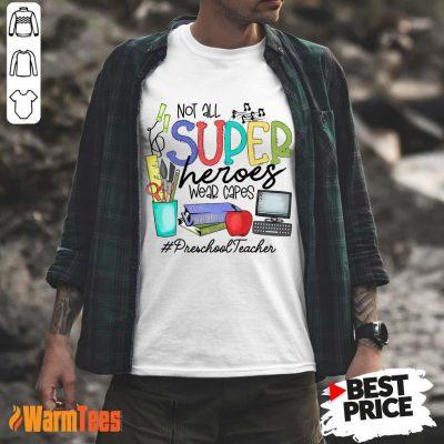 Good Not All Superheroes Wear Capes Preschool Teacher Shirt