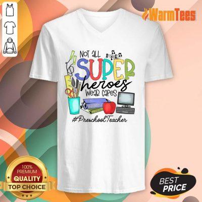 Good Not All Superheroes Wear Capes Preschool Teacher V-Neck