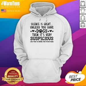 Good Silence Is Great Unless You Have Dogs Then It's Very Suspicious Hoodie