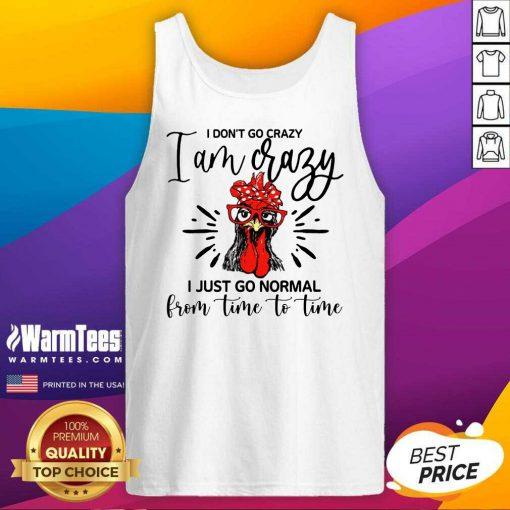 Happy Chicken I Don't Go Crazy I'm Crazy I Just Go Normal Tank Top