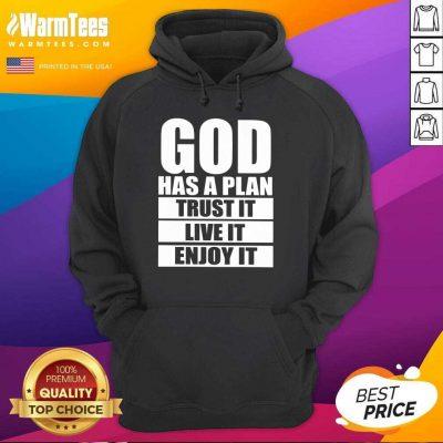 Happy God Has A Plan Trust It Live It Enjoy It Hoodie