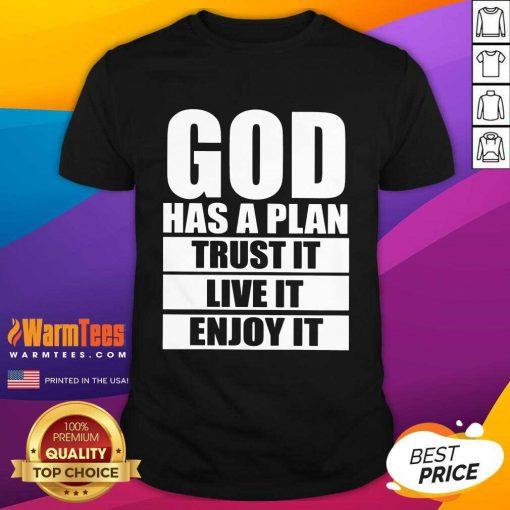 Happy God Has A Plan Trust It Live It Enjoy It Shirt