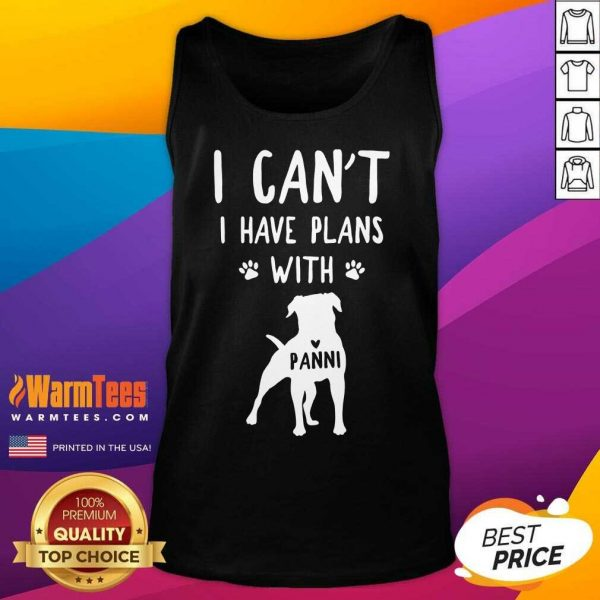 Hot I Can't I Have Plans With My Dog Panni Tank Top