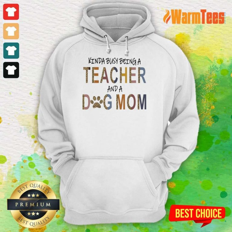 Hot Kinda Busy Being A Teacher And A Dog Mom Hoodie
