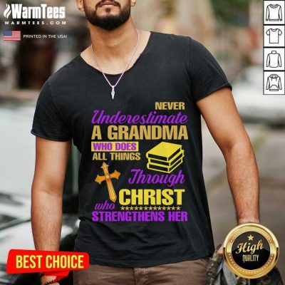 Hot Never Underestimate A Grandma Who Does Things Through Christ Strengthens Her V-neck