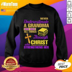 Hot Never Underestimate A Grandma Who Does Things Through Christ Strengthens Her Sweatshirt