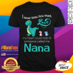 Hot Saurus I Never Knew How Much Love Nana Shirt