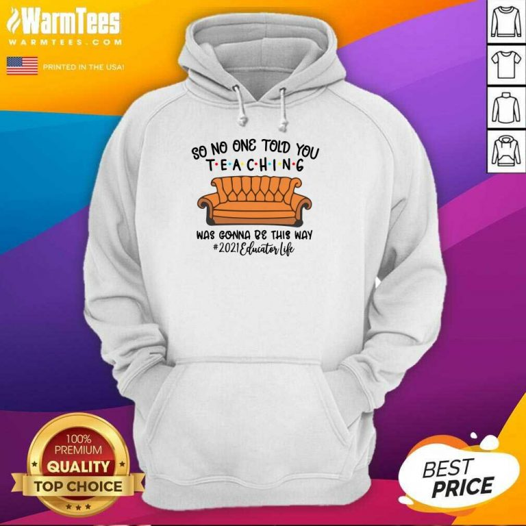 Hot So No One Told You Teaching Was Gonna Be This Way 2021 Educator Life Hoodie