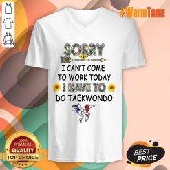Hot Sorry I Can't I Come To Work Today I Have To Taekwondo V-Neck