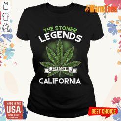 Hot The Stoner Legends Are Born In California Cannabis Ladies Tee