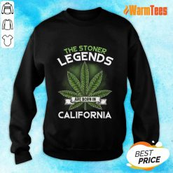 Hot The Stoner Legends Are Born In California Cannabis Sweater
