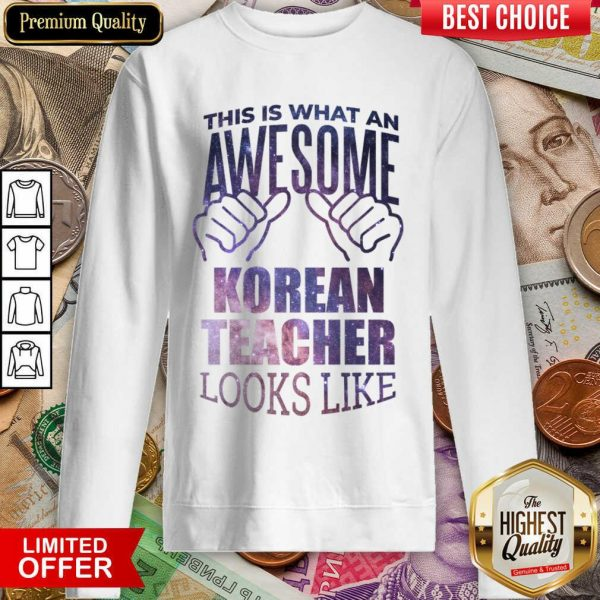 Hot This Is What An Awesome Korean Teacher Look Like Sweatshirt