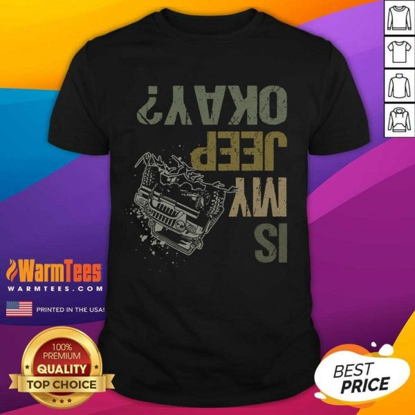 Is My Jeep Okay Funny Jeep Lover Off Road Vintage Shirt