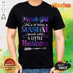 March Girl Sunshine Mixed With A Little Hurricane Shirt