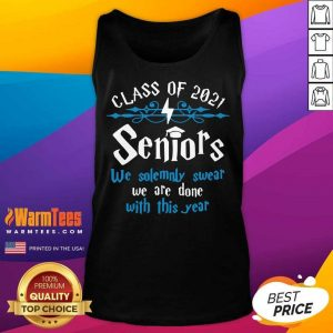 Nice Class Of 2021 Seniors We Solemnly Swear We Are Done With This Year Tank Top