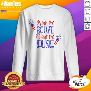 Nice Drink Booze And Light The Fuse Sweatshirt