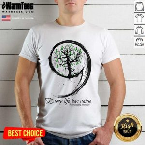 Nice Every Life Has Value Mental Health Shirt
