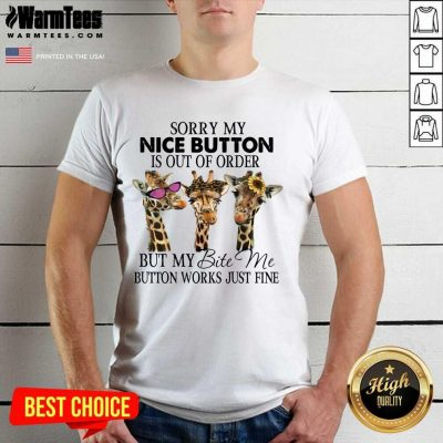 Nice Giraffe Sorry My Nice Button Is Out Of Order But My Bite Me Button Work Just Fine Shirt