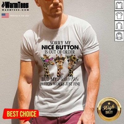 Nice Giraffe Sorry My Nice Button Is Out Of Order But My Bite Me Button Work Just Fine V-neck