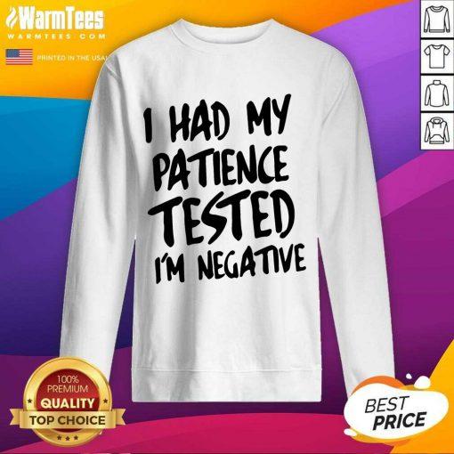 Nice I Had My Patience Tested I'm Negative Sweatshirt