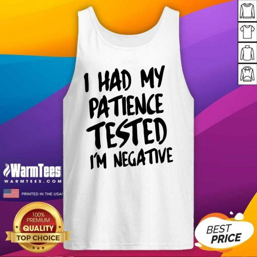 Nice I Had My Patience Tested I'm Negative Tank Top