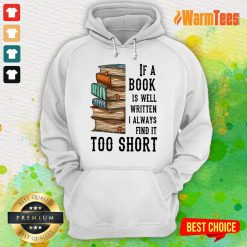 Nice If A Book Is Well Written A Always Find It Too Short Hoodie