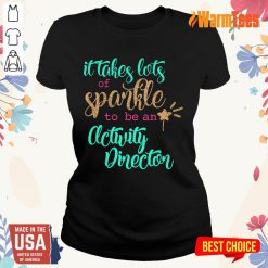 Nice It Takes Lots Of Sparkle To Be An Activity Director Ladies Tee