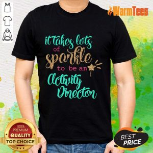Nice It Takes Lots Of Sparkle To Be An Activity Director Shirt