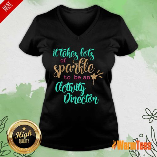 Nice It Takes Lots Of Sparkle To Be An Activity Director V-Neck